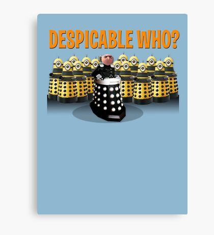 DESPICABLE WHO? Canvas Print