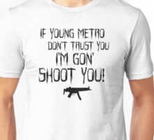 IF YOUNG METRO DON'T TRUST YOU - FUTURE TEXT Unisex T-Shirt