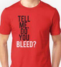 Tell me, Do you Bleed? Unisex T-Shirt