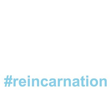 Reincarnation Hashtag Tee by jointstereotype
