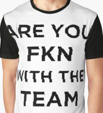 are u fkn with the team? Graphic T-Shirt