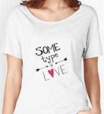 Some Type of Love Women's Relaxed Fit T-Shirt