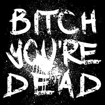 B/W Bitch you're Dead by trossi