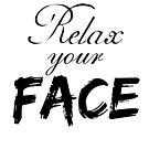 Relax Your Face - Black Text by alyssasketchd