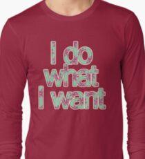 I do what I want Long Sleeve T-Shirt