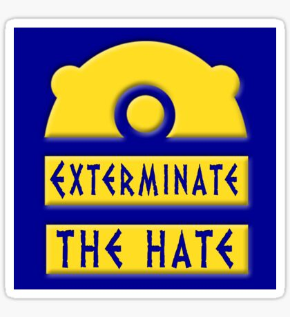 Exterminate the hate! = Rights Sticker