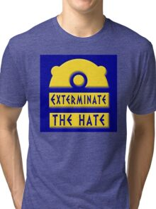 Exterminate the hate! = Rights Tri-blend T-Shirt