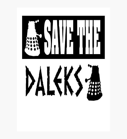 Save the Daleks Photographic Print