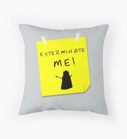 EXTERMINATE ME Throw Pillow