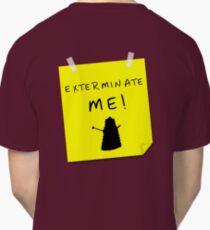 EXTERMINATE ME Classic T-Shirt
