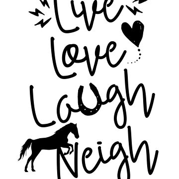 Live Love Laugh Neigh by cesstrelle