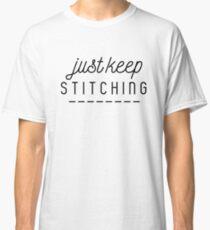 Just keep stitching Classic T-Shirt
