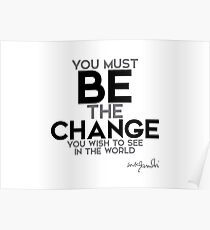 be the change - gandhi Poster