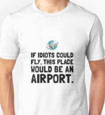 If Idiots Could Fly Unisex T-Shirt