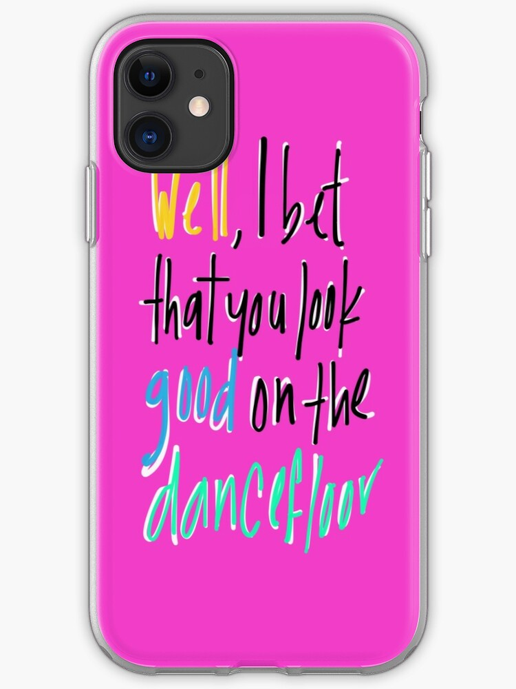 I Bet That You Look Good On The Dance Floor Iphone Case Cover