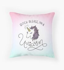 Bitch Please, I'm a Unicorn Throw Pillow