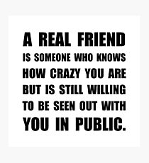 Real Friend Crazy Photographic Print