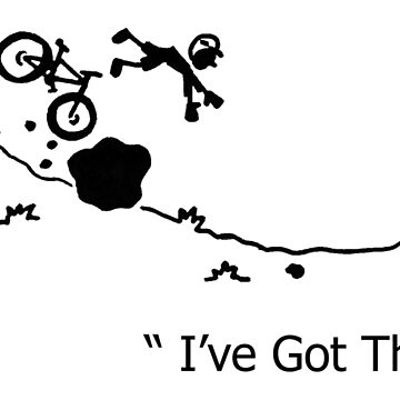 "Cycling Crash, Mountain Bike "" I've Got This ! "" Cartoon by PhillConnell"