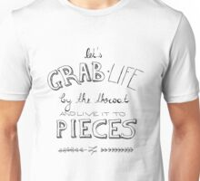 Grab life by the throat Unisex T-Shirt