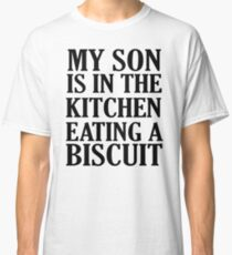 My Son Is In The Kitchen Classic T-Shirt