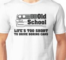 E30 Life's too short to drive boring cars Unisex T-Shirt