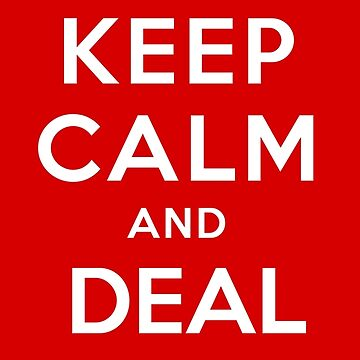 Keep Calm And Deal With It by drtees