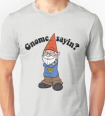 Gnome Sayin'? T-Shirt