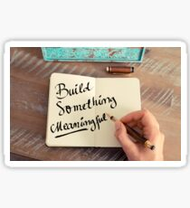 Build Something Meaningful Sticker