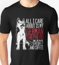 eff20fc53bb All I Care About Is My German Shepherd And Coffee Unisex T-Shirt