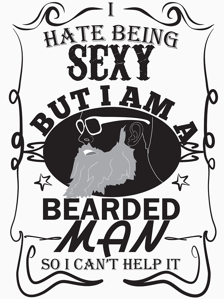 I Hate Being Sexy But I Am Bearded Man So I Cant Help It T Shirt