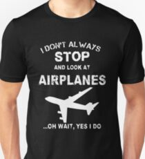I Don't Always Stop And Look At Airplane T-Shirt