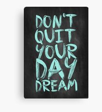Don't Quit Your Day Dream - Inspirational Quotes Canvas Print