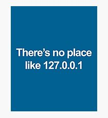 No Place Like 127.0.0.1 Geek Quote Photographic Print