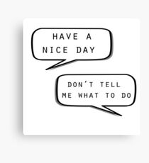 """Have a nice day""\""Don't tell me what to do"" Canvas Print"