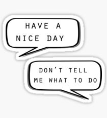 """Have a nice day""\""Don't tell me what to do"" Sticker"