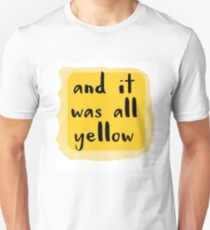 and it was all Yelow Unisex T-Shirt