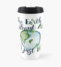 The Earth without art is just EH Travel Mug
