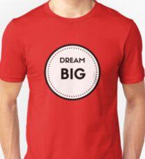 DREAM BIG Unisex T-Shirt