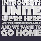 Introverts unite we're here we're uncomfortable and we want to go home-white by digerati