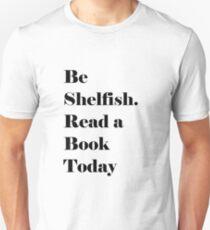 Be Shelfish. Read a Book Today T-Shirt