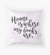 home is where my books are. Throw Pillow