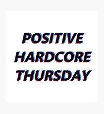 positive hardcore thursday Photographic Print