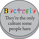 Bacteria - The only culture some people have by lovebacteria