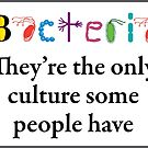 Bacteria are the only culture some people have by lovebacteria