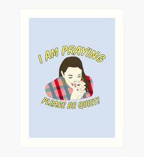 i am praying please be quiet! Art Print