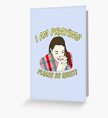 i am praying please be quiet! Greeting Card