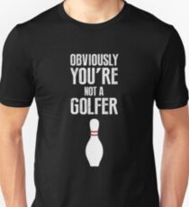 Obviously you're not a golfer Unisex T-Shirt