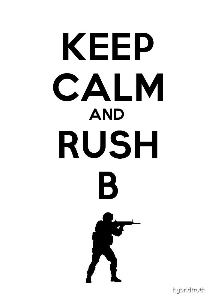 Keep Calm and Rush B by hybridtruth