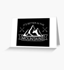 It's Better in the Mountains Greeting Card