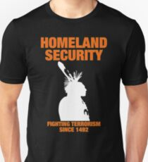 Homeland Security - Fighting Terrorism Since 1492 Unisex T-Shirt
